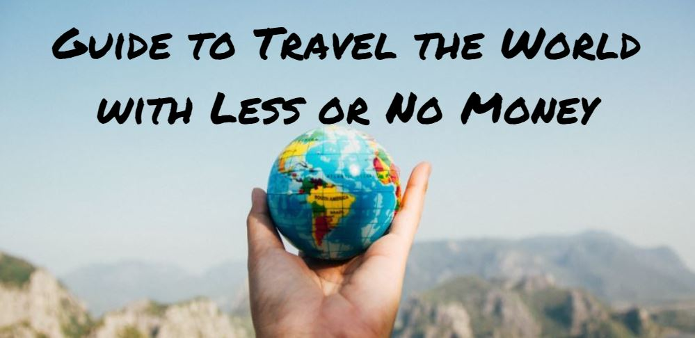 Guide to Travel the World with Less or No Money